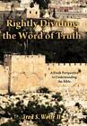Rightly Dividing The Word of Truth: A Fresh Perspective to Understanding the Bible. by Fred S Wolfe II (Hardback, 2012)