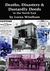Deaths, Disasters & Dastardly Deeds in the North East by Lorna Windham (Paperback, 2012)