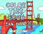 Color This Book: San Francisco by Chronicle Books (Novelty book, 2013)