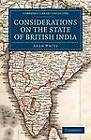 Considerations on the State of British India: Embracing the Subjects of Colonization; Missionaries; the State of the Press; the Nepaul and Mahrattah Wars; the Civil Government; and Indian Army by Adam White (Paperback, 2012)