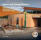 Spaces for Young Children: A Practical Guide to Planning, Designing and Building the Perfect Space by Mark Dudek (Paperback, 2012)