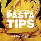 The Little Book of Pasta Tips by Andrew Langley (Paperback, 2010)