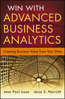 Win with Advanced Business Analytics: Creating Business Value from Your Data by Jean-Paul Isson, Jesse Harriott (Hardback, 2012)