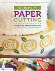 Simply Paper Cutting: Hand-cut Paper Projects for Home Decor, Stationery & Gifts by Anna Bondoc (Paperback, 2012)