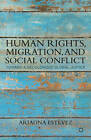 Human Rights, Migration, and Social Conflict: Toward a Decolonized Global Justice by Ariadna Estevez (Hardback, 2012)