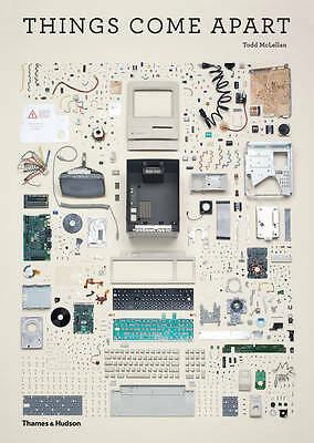 Things Come Apart: A Teardown Manual for Modern Living by Todd McLellan, Kyle...