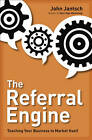 The Referral Engine: Teaching Your Business to Market Itself by John Jantsch (Hardback, 2010)