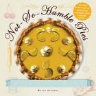Not-So-Humble Pies: An Iconic Dessert, All Dressed Up by Kelly Jaggers (Hardback, 2012)