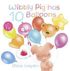 Wibbly Pig Has 10 Balloons by Mick Inkpen (Paperback, 2012)