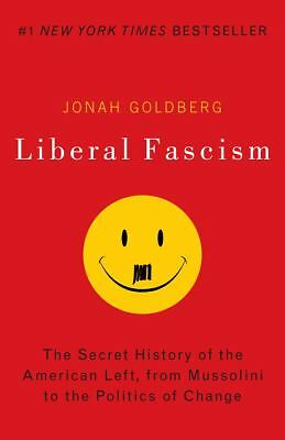 Liberal Fascism : The Secret History of the American Left, from Mussolini to th…