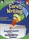 Getting to the Core of Writing, Level K: Essential Lessons for Every Kindergarten Student by Jan McNeal, Dr Richard Gentry, Vickie Wallace-Nesler (Mixed media product, 2012)