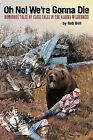 Oh No! We're Gonna Die by Bob Bell (2006, Paperback)