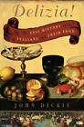 Delizia! : The Epic History of the Italians and Their Food by John Dickie (2008, Hardcover)