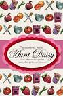 Preserving with Aunt Daisy: Over 200 Trusted Recipes for Jams, Jellies, Pickles and Chutneys by Aunt Daisy, Barbara Basham (Hardback, 2013)