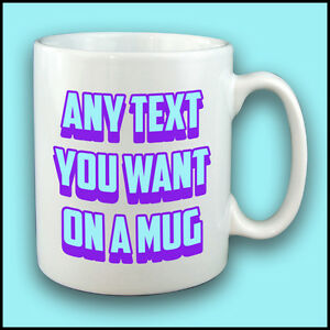 PERSONALISE-YOUR-OWN-MUG-WITH-ANY-TEXT-CUSTOM-PRINT-YOUR-OWN-CUP-PERFECT-GIFT