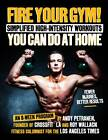 Fire Your Gym! Simplified High-intensity Workouts You Can Do at Home: An 8-week Program-fewer Injuries, Better Results by Roy M. Wallack, Andy Petranek (Paperback, 2013)