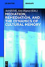 Mediation, Remediation, and the Dynamics of Cultural Memory by De Gruyter (Paperback, 2012)