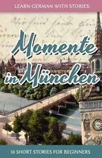 Learn German with Stories: Momente in M?nchen - 10 Short Stories for Beginner...