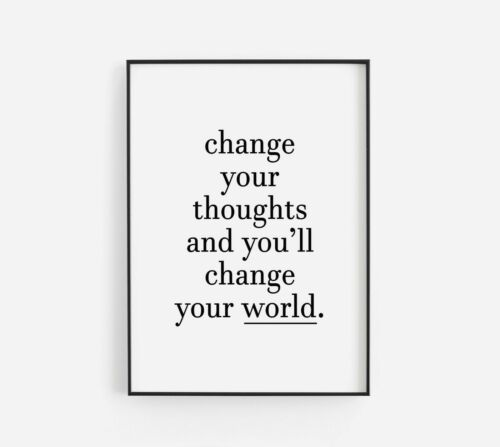 Change Your Thoughts World Inspirational Black Home Quote Gallery Wall Art Print
