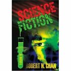 Science Fiction 9780595411290 by Robert N. Chan Book