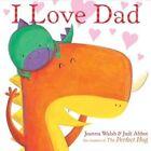 I Love Dad by Joanna Walsh, Judi Abbot (Hardback, 2016)