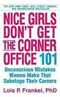 Nice Girls Don't Get the Corner Office: 101 Unconscious Mistakes Women Make... by Lois P. Frankel (Paperback, 2010)