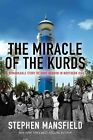 The Miracle of the Kurds: A Remarkable Story of Hope Reborn in Northern Iraq by Lieutenant General Stephen Mansfield (Hardback, 2014)
