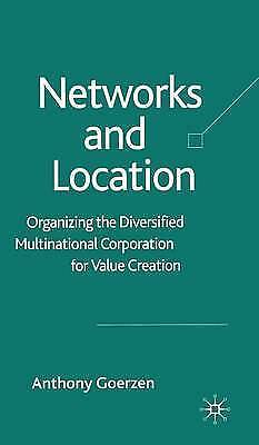 Networks and Location: Organizing the Diversified Multinational Corporation for