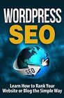 Wordpress Seo: Learn How to Rank Your Website or Blog the Simple Way by Terence Lawfield (Paperback / softback, 2015)