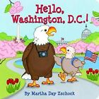Hello, Washington, D.C.! by Martha Day Zschock (Board book, 2010)