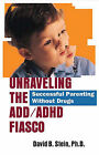 Unraveling the ADD/ADHD Fiasco: Successful Parenting Without Drugs by David B Stein (Paperback / softback, 2001)
