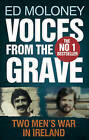 Voices from the Grave: Two Men's War in Ireland by Ed Moloney (Paperback, 2010)