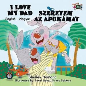 I-Love-My-Dad-Szeretem-az-Apukamat-English-Hungarian-Bilingual-Edition