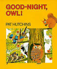 Good Night, Owl! by Pat Hutchins (Hardback, 1972)
