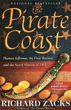The Pirate Coast : Thomas Jefferson, the First Marines, and the Secret Mission of 1805 by Richard Zacks (2006, Paperback)