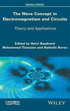The Wave Concept in Electromagnetism and Circuits : Theory and Applications...
