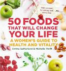 50 Foods That Will Change Your Life by Michelle Thrift, Emma Sutherland (Paperback, 2013)