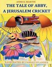 The Tale of Abby a Jerusalem Cricket by Anne E Martin 9781467026499