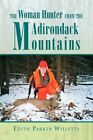 Woman Hunter From Adirondack Mountains Willette Biography General 9781441597298