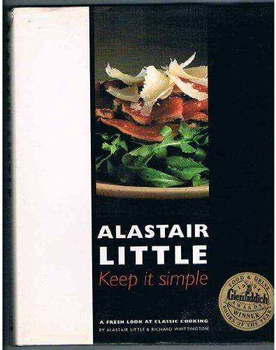 Keep It Simple: A Fresh Look at Classic Cooking,Alastair Little,Richard Whittin