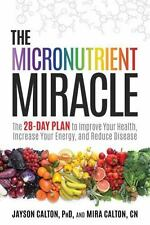 The Micronutrient Miracle : The 28-Day Plan to Lose Weight, Increase Your Energy, and Reduce Disease by Jayson Calton and Mira Calton (2015, Hardcover)