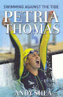 Petria Thomas: Swimming Against the Tide by Petria Thomas, Andy Shea (Paperback, 2005)