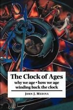 The Clock of Ages: Why We Age, How We Age, Winding Back the Clock Medina, John