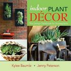 Indoor Plant Decor: The Design Stylebook for Houseplants by Jenny Peterson, Kylee Baumle (Hardback, 2013)