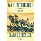 War Interlude 1916 -1919 9781462003525 by Harold Hesler Paperback