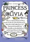 The Story of Princess Olivia: Wherein an Optimistic Slip of a Girl Brings Sunshine Into the Lives of Her Royal Parents, the Whiny King and the Scolding Queen, and Outsmarts the Despicable Count Carlos Maximillion Von Dusseldorf (with Two S's) and His Magical Minion, the Mischievous... by Charles Egbert (Hardback, 2013)