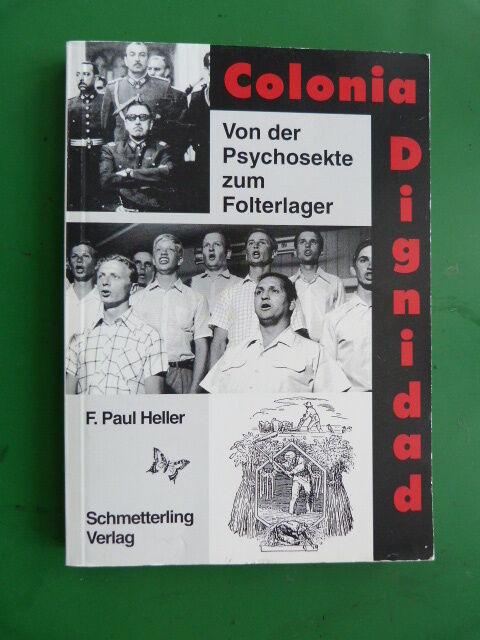 Colonia Dignidad - Von der Psychosekte zum Folterlager von Friedrich Paul Heller