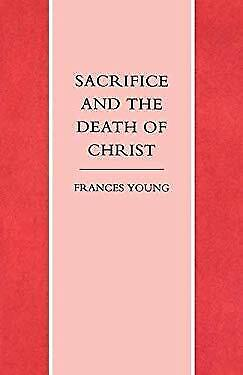 Sacrifice and the Death of Christ by Young, Frances