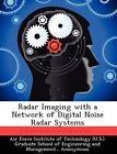 Radar Imaging with a Network of Digital Noise Radar Systems by Ashley L Schmitt (Paperback / softback, 2012)