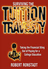 Surviving the Tuition Travesty: Taking the Financial Sting Out of Paying for a College Education by Robert Ronstadt (Paperback / softback, 2007)